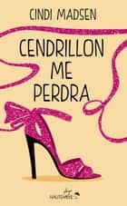 Cendrillon me perdra ebook by Cindi Madsen, Nolwenn Guilloud