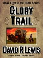 Glory Trail ebook by David R Lewis