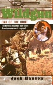 Wildgun 06: End of the Hunt ebook by Jack Hanson