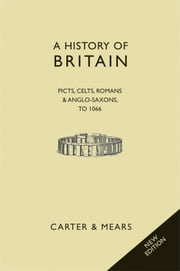 A History of Britain Book I : Picts, Celts, Romans and Anglo-Saxons to 1066 ebook by E H Carter,R AF Mears,David Evans
