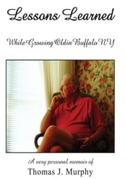 LESSONS LEARNED WHILE GROWING OLD in BUFFALO NY ebook by Thomas J. Murphy