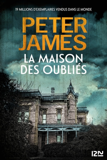 La Maison des oubliés ebook by Peter JAMES