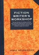 Fiction Writer's Workshop ebook by Josip Novakovich
