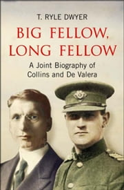 Big Fellow, Long Fellow. A Joint Biography of Collins and De Valera - A Joint Biography of Irish politicians Michael Collins and Eamon De Valera ebook by Dr T. Ryle Dwyer