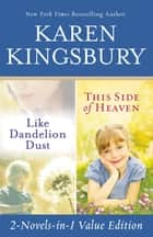 Like Dandelion Dust & This Side of Heaven Omnibus eBook by Karen Kingsbury