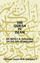 The Qur'an in Islam - Its Impact & Influence on the Life of Muslims ebook by `Allamah Sayyid M. H. Tabataba`i