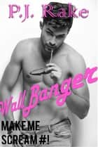 Wallbanger - Make Me Scream, #1 ebook by P.J. Rake