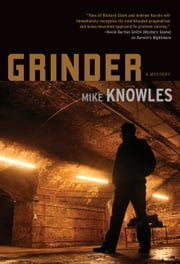 Grinder - A Mystery ebook by Mike Knowles