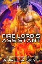Fire Lord's Assistant ebook by Aurelia Skye