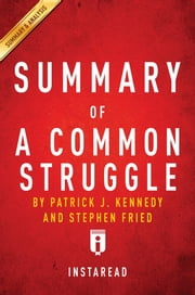 Summary of A Common Struggle - by Patrick J. Kennedy and Stephen Fried | Includes Analysis ebook by Instaread Summaries