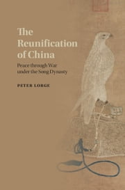 The Reunification of China - Peace through War under the Song Dynasty ebook by Peter Lorge