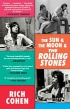 The Sun & The Moon & The Rolling Stones ebook by Rich Cohen