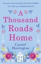 A Thousand Roads Home ebook by Carmel Harrington