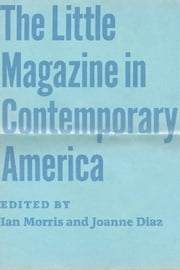 The Little Magazine in Contemporary America ebook by Ian Morris,Joanne Diaz