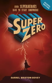 SuperZero (school edition) ebook by Darrel Bristow-Bovey