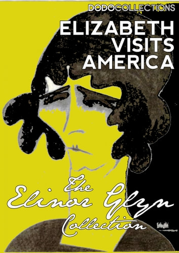 Elizabeth Visits America ebook by Elinor Glyn
