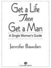 Get a Life, Then Get a Man - A Single Woman's Guide ebook by Jennifer Bawden
