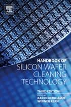 Handbook of Silicon Wafer Cleaning Technology ebook by Karen Reinhardt, Werner Kern