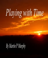 Playing with Time ebook by Martin Murphy