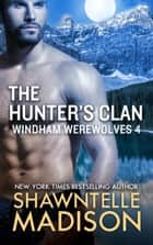 The Hunter's Clan ebook by Shawntelle Madison