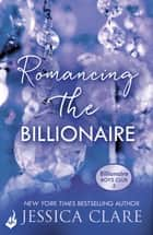 Romancing the Billionaire: Billionaire Boys Club 5 ebook by Jessica Clare