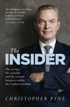 The Insider - The scoops, the scandals and the serious business within the Canberra bubble ebook by Christopher Pyne