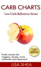 Carb Charts - Low Carb Reference ebook by Lisa Shea