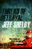 Thread of Betrayal ebook by Jeff Shelby
