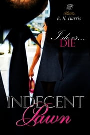 Indecent Pawn ebook by K. K. Harris