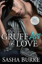 Gruff Ass in Love - Hard, Fast, and Forever, #3 ebook by Sasha Burke