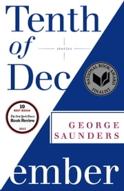 Tenth of December - Stories ebook by George Saunders