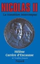 Nicolas II, la transition interrompue - Une biographie politique ebook by Hélène Carrère d'Encausse