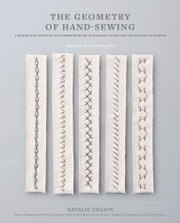 The Geometry of Hand-Sewing - A Romance in Stitches and Embroidery from Alabama Chanin and The School of Making ebook by Natalie Chanin, Sun Young Park