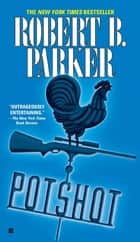 Potshot ebook by Robert B. Parker