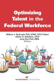 Optimizing Talent in the Federal Workforce ebook by William J. Rothwell,Aileen G. Zaballero,Jong Gyu Park