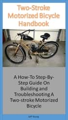 Two-Stoke Motorized Bicycle Handbook ebook by Jeff Young