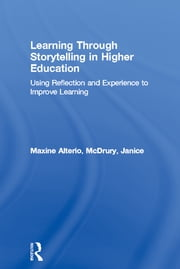 Learning Through Storytelling in Higher Education - Using Reflection and Experience to Improve Learning ebook by Maxine Alterio,Janice McDrury