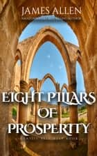 Eight Pillars of Prosperity: Classic Self Help Book ebook by James Allen