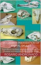 Taxidermy: Preparation Skulls Of Animals - Concepts and techniques for proper preservation of the skeletons ebook by Rosario Andronaco