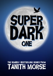 Super Dark 1 ebook by Tanith Morse