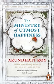 The Ministry of Utmost Happiness - Longlisted for the Man Booker Prize 2017 eBook by Arundhati Roy