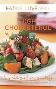 Eat Well Live Well with High Cholesterol - Low-Cholesterol Recipes and Tips ebook by Karen Kingham