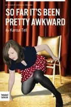So Far It's Been Pretty Awkward ebook by Karisa Tell