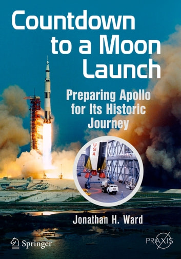 Countdown to a Moon Launch - Preparing Apollo for Its Historic Journey ebook by Jonathan H. Ward