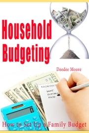 Household Budgeting: How to Set Up a Family Budget ebook by Deedee Moore