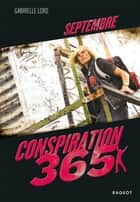 Conspiration 365 - Septembre eBook by Gabrielle Lord