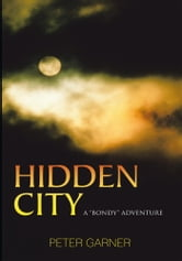 "HIDDEN CITY - A ""Bondy"" Adventure ebook by Peter Garner"