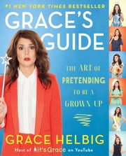 Grace's Guide - The Art of Pretending to Be a Grown-up ebook by Grace Helbig