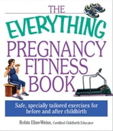 Everything Pregnancy Fitness ebook by Robin Elise Weiss