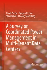 A Survey on Coordinated Power Management in Multi-Tenant Data Centers ebook by Thant Zin Oo, Nguyen H. Tran, Shaolei Ren,...